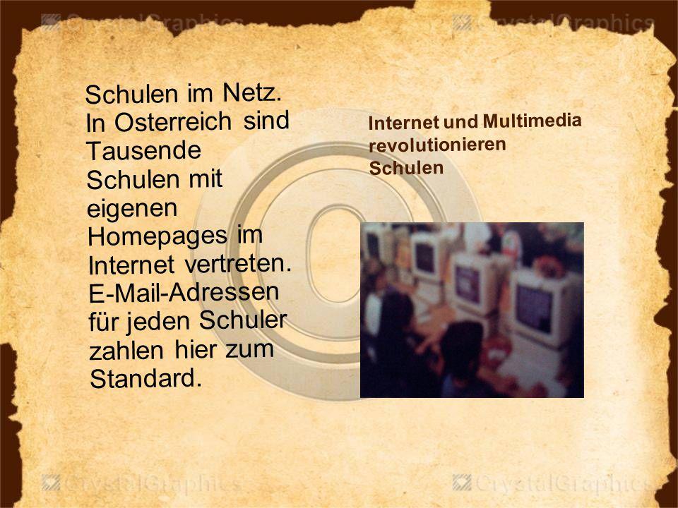 Internet und Multimedia revolutionieren Schulen Schulen im Netz. In Osterreich sind Tausende Schulen mit eigenen Homepages im Internet vertreten. E-Ma