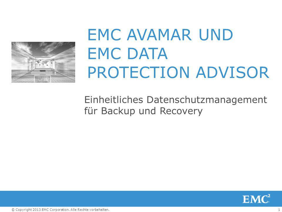 1© Copyright 2013 EMC Corporation. Alle Rechte vorbehalten. EMC AVAMAR UND EMC DATA PROTECTION ADVISOR Einheitliches Datenschutzmanagement für Backup