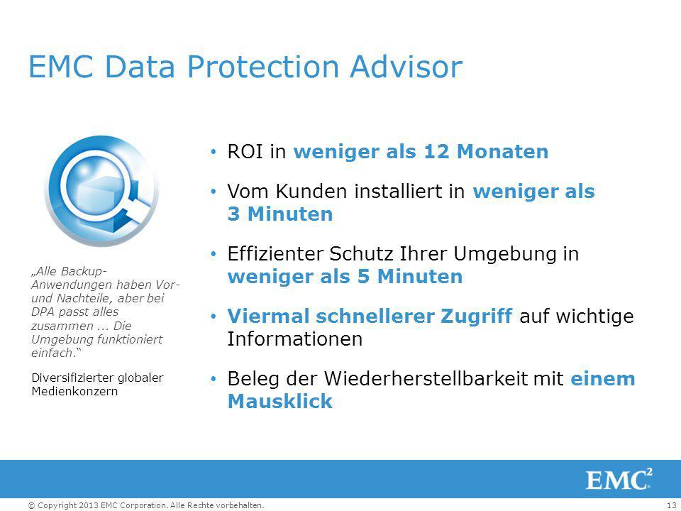 13© Copyright 2013 EMC Corporation. Alle Rechte vorbehalten. EMC Data Protection Advisor ROI in weniger als 12 Monaten Vom Kunden installiert in wenig