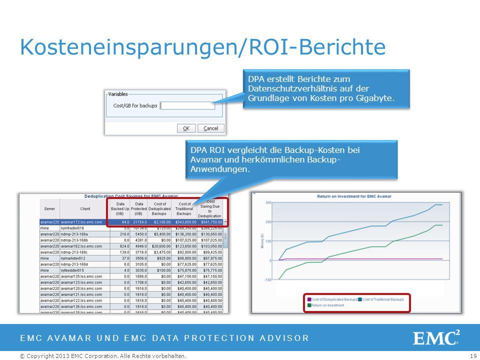 19© Copyright 2013 EMC Corporation. Alle Rechte vorbehalten. Kosteneinsparungen/ROI-Berichte EMC AVAMAR UND EMC DATA PROTECTION ADVISOR DPA erstellt B