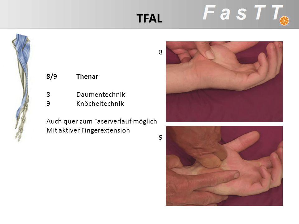 8/9Thenar 8Daumentechnik 9Knöcheltechnik Auch quer zum Faserverlauf möglich Mit aktiver Fingerextension 9 8 TFAL