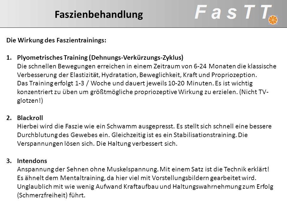 Faszienbehandlung Die Wirkung des Faszientrainings: 1.Plyometrisches Training (Dehnungs-Verkürzungs-Zyklus) Die schnellen Bewegungen erreichen in eine