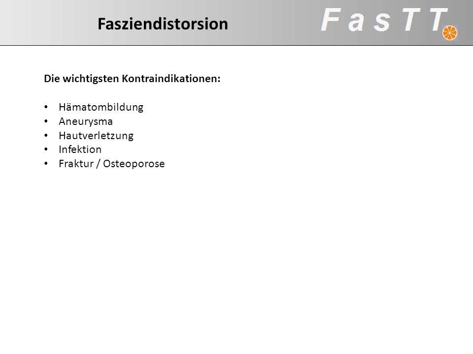 Die wichtigsten Kontraindikationen: Hämatombildung Aneurysma Hautverletzung Infektion Fraktur / Osteoporose Fasziendistorsion