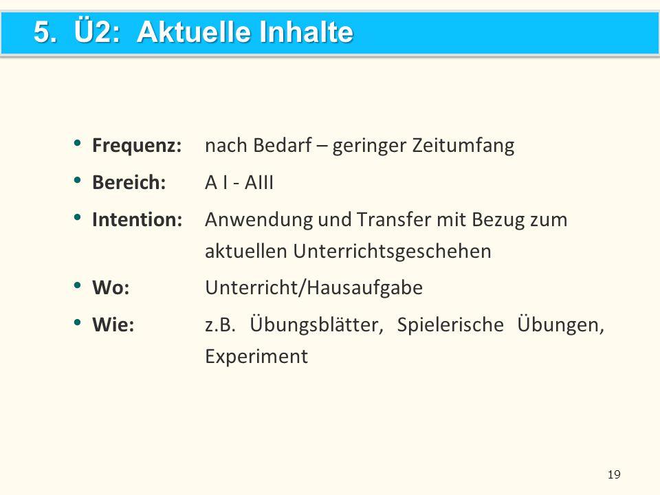 19 Frequenz:nach Bedarf – geringer Zeitumfang Bereich: A I - AIII Intention:Anwendung und Transfer mit Bezug zum aktuellen Unterrichtsgeschehen Wo:Unterricht/Hausaufgabe Wie:z.B.