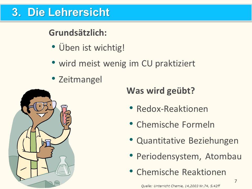 3. Die Lehrersicht 3. Die Lehrersicht Was wird geübt? Redox-Reaktionen Chemische Formeln Quantitative Beziehungen Periodensystem, Atombau Chemische Re