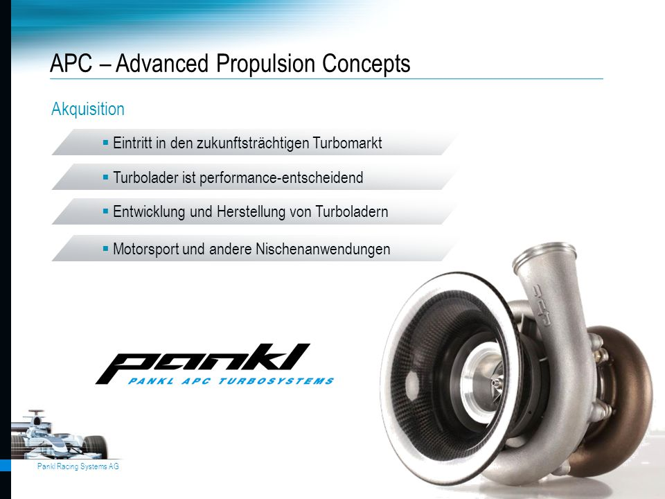 Pankl Racing Systems AG APC – Advanced Propulsion Concepts  Eintritt in den zukunftsträchtigen Turbomarkt  Turbolader ist performance-entscheidend 