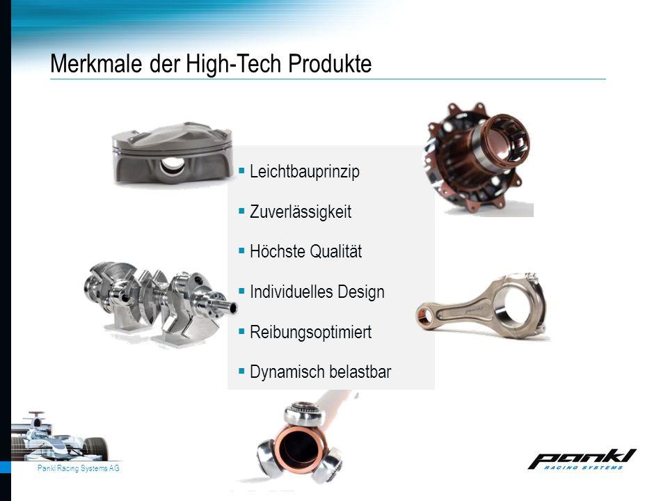 Pankl Racing Systems AG Merkmale der High-Tech Produkte  Leichtbauprinzip  Zuverlässigkeit  Höchste Qualität  Individuelles Design  Reibungsoptim