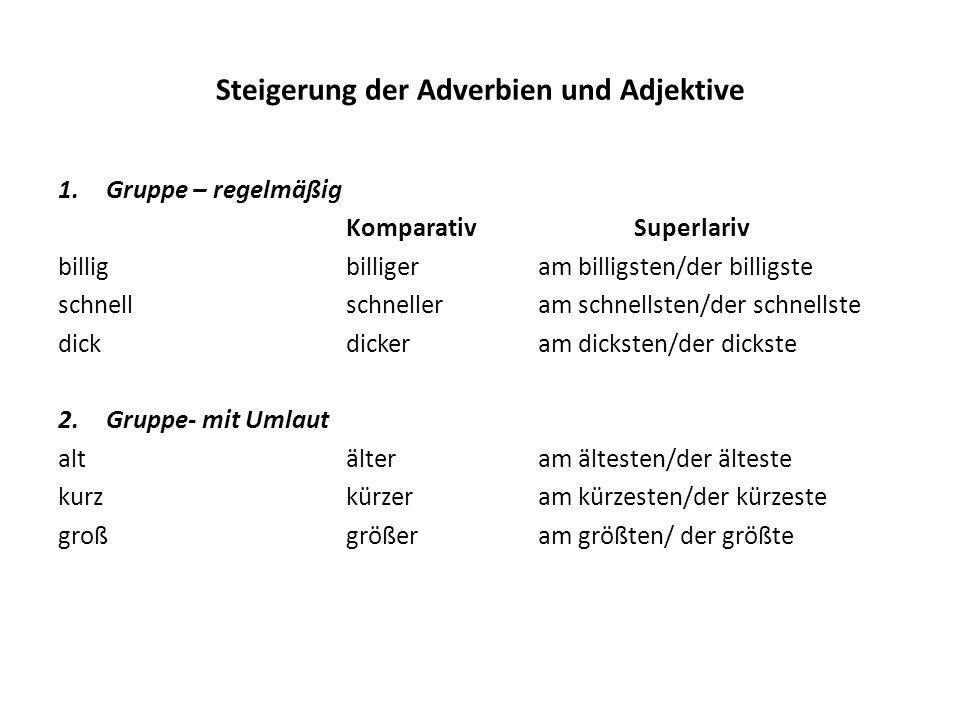 Steigerung der Adverbien und Adjektive 1.Gruppe – regelmäßig KomparativSuperlariv billigbilligeram billigsten/der billigste schnellschnelleram schnell