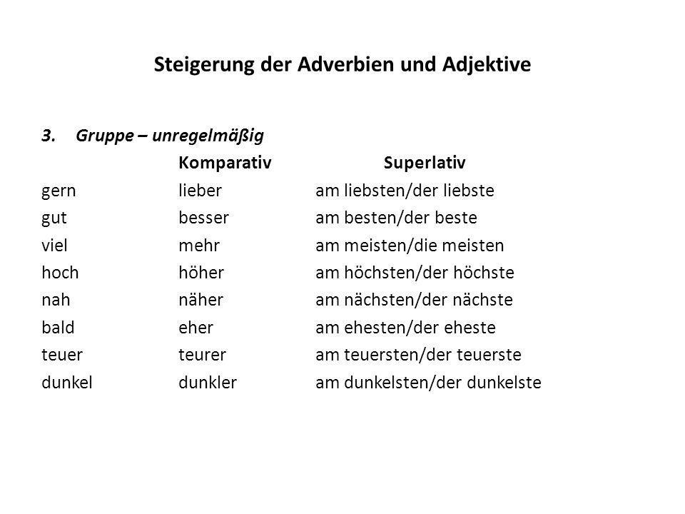 Steigerung der Adverbien und Adjektive 3.Gruppe – unregelmäßig KomparativSuperlativ gernlieberam liebsten/der liebste gutbesseram besten/der beste vie
