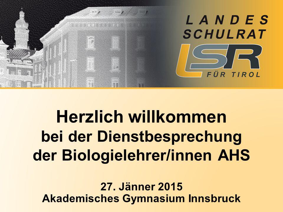 Herzlich willkommen bei der Dienstbesprechung der Biologielehrer/innen AHS 27. Jänner 2015 Akademisches Gymnasium Innsbruck