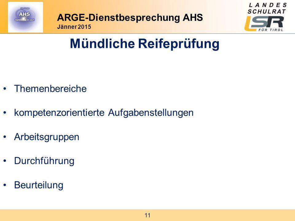 11 ARGE-Dienstbesprechung AHS Jänner 2015 Mündliche Reifeprüfung Themenbereiche kompetenzorientierte Aufgabenstellungen Arbeitsgruppen Durchführung Be