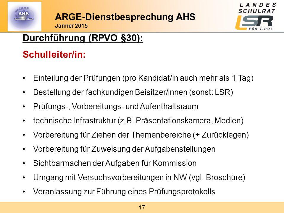 17 Durchführung (RPVO §30): Schulleiter/in: Einteilung der Prüfungen (pro Kandidat/in auch mehr als 1 Tag) Bestellung der fachkundigen Beisitzer/innen
