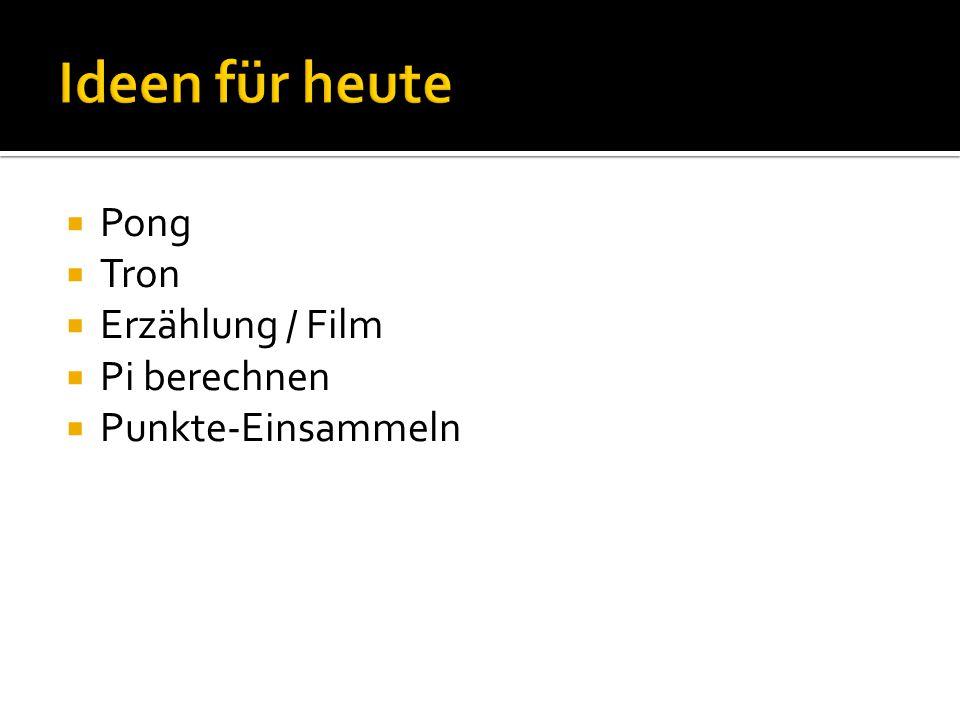  Pong  Tron  Erzählung / Film  Pi berechnen  Punkte-Einsammeln