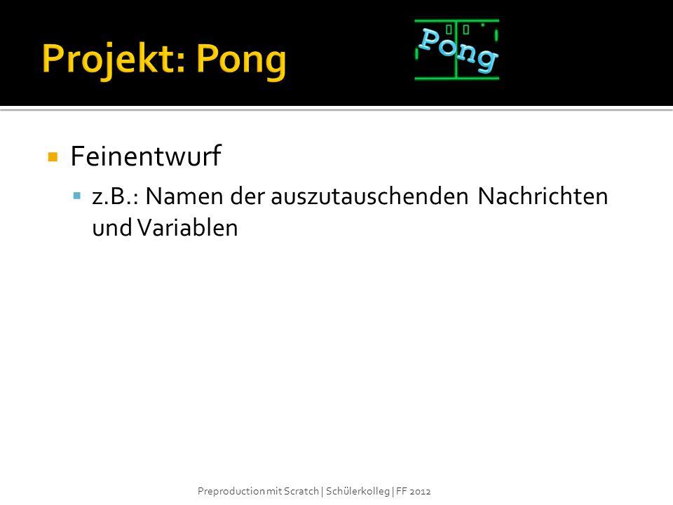  Feinentwurf  z.B.: Namen der auszutauschenden Nachrichten und Variablen Preproduction mit Scratch   Schülerkolleg   FF 2012