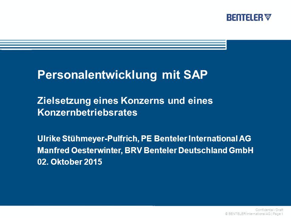Confidential / Draft © BENTELER International AG | Page 1 Personalentwicklung mit SAP Zielsetzung eines Konzerns und eines Konzernbetriebsrates Ulrike Stühmeyer-Pulfrich, PE Benteler International AG Manfred Oesterwinter, BRV Benteler Deutschland GmbH 02.