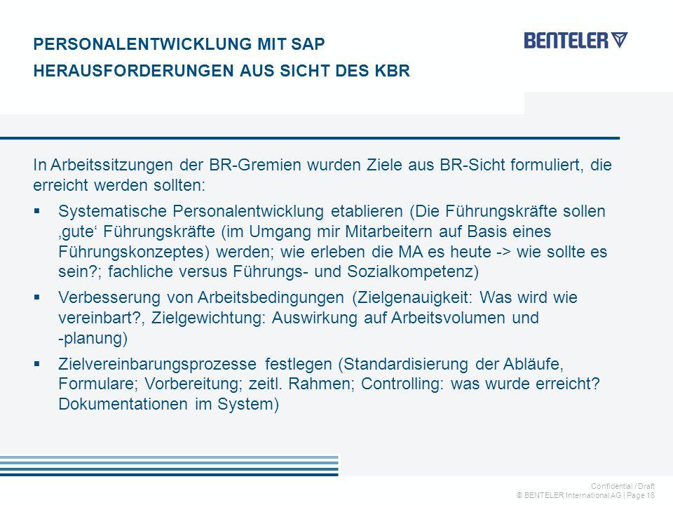 Confidential / Draft © BENTELER International AG   Page 16 In Arbeitssitzungen der BR-Gremien wurden Ziele aus BR-Sicht formuliert, die erreicht werde