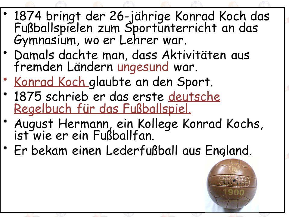 Mit dem ersten Fußballspiel nach Konrads Regeln ist damit auch der Anstoß (trigger, impetus) für eine deutsche Fußballbewegung gemacht.