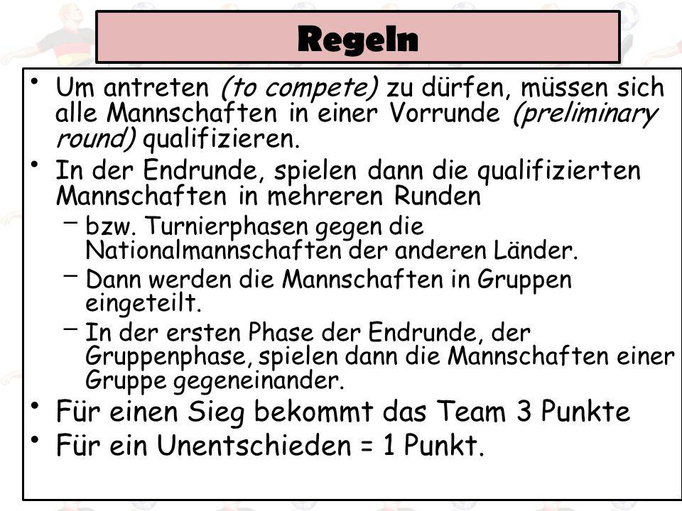 Regeln Um antreten (to compete) zu dürfen, müssen sich alle Mannschaften in einer Vorrunde (preliminary round) qualifizieren. In der Endrunde, spielen