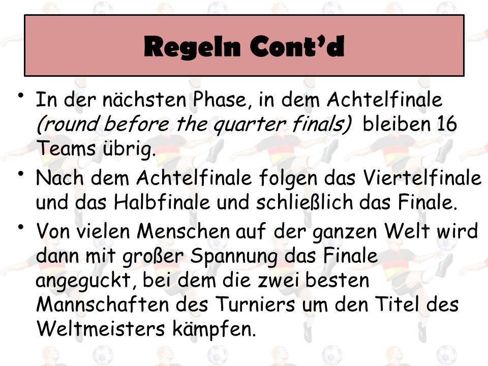 Regeln Cont'd In der nächsten Phase, in dem Achtelfinale (round before the quarter finals) bleiben 16 Teams übrig. Nach dem Achtelfinale folgen das Vi