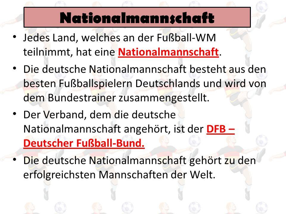 Nationalmannschaft Jedes Land, welches an der Fußball-WM teilnimmt, hat eine Nationalmannschaft. Die deutsche Nationalmannschaft besteht aus den beste