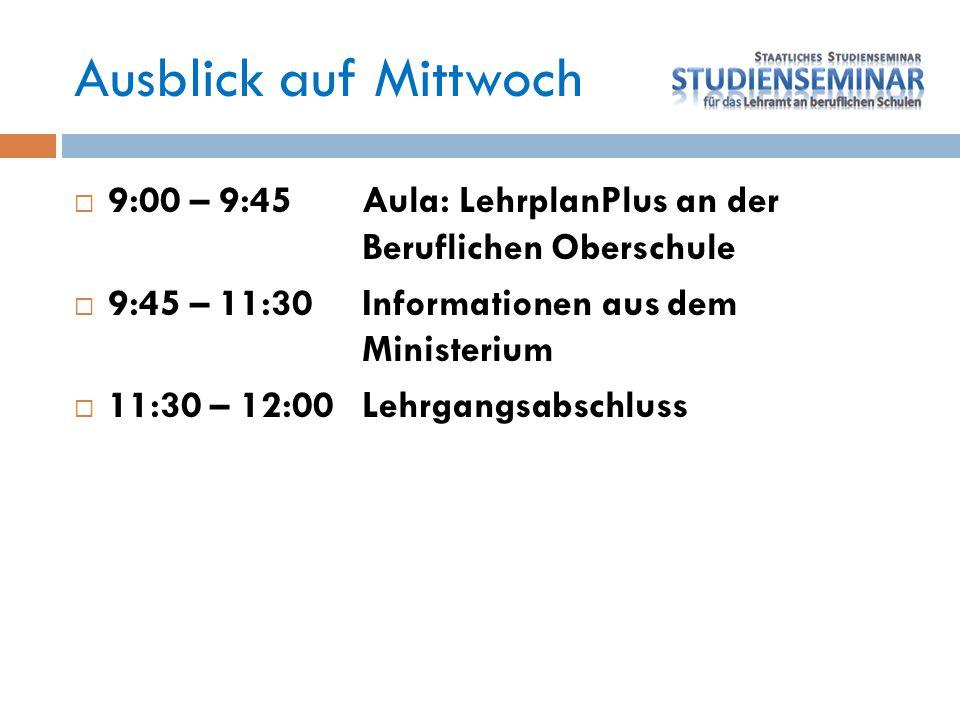 Ausblick auf Mittwoch  9:00 – 9:45Aula: LehrplanPlus an der Beruflichen Oberschule  9:45 – 11:30Informationen aus dem Ministerium  11:30 – 12:00Leh
