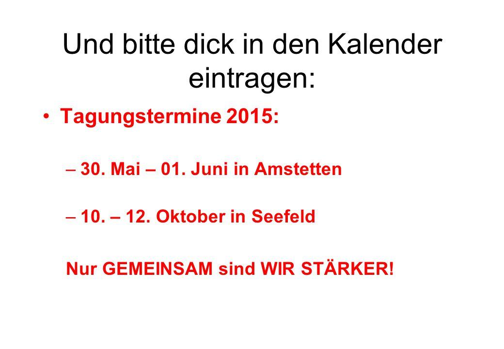 Und bitte dick in den Kalender eintragen: Tagungstermine 2015: –30. Mai – 01. Juni in Amstetten –10. – 12. Oktober in Seefeld Nur GEMEINSAM sind WIR S