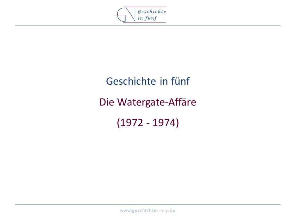 www.geschichte-in-5.de Geschichte in fünf Die Watergate-Affäre (1972 - 1974)