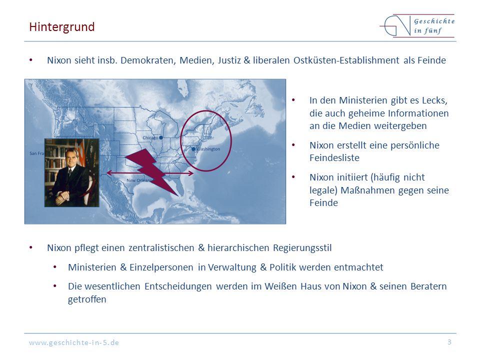 www.geschichte-in-5.de Hintergrund Nixon sieht insb. Demokraten, Medien, Justiz & liberalen Ostküsten-Establishment als Feinde 3 In den Ministerien gi