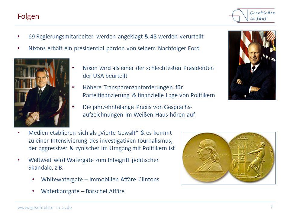 www.geschichte-in-5.de Folgen 69 Regierungsmitarbeiter werden angeklagt & 48 werden verurteilt Nixons erhält ein presidential pardon von seinem Nachfo