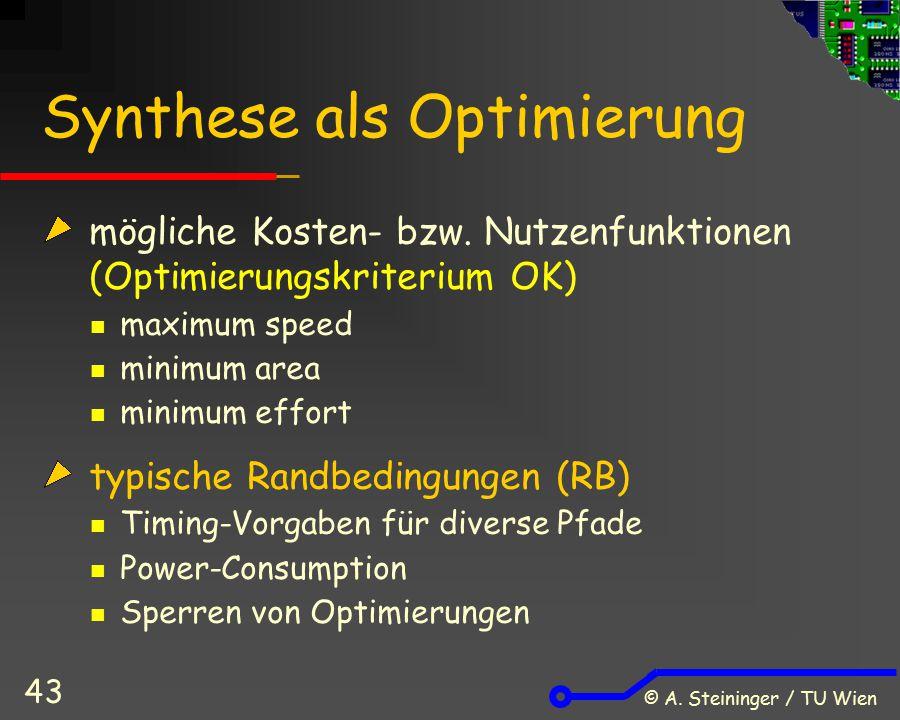 © A. Steininger / TU Wien 43 Synthese als Optimierung mögliche Kosten- bzw. Nutzenfunktionen (Optimierungskriterium OK) maximum speed minimum area min