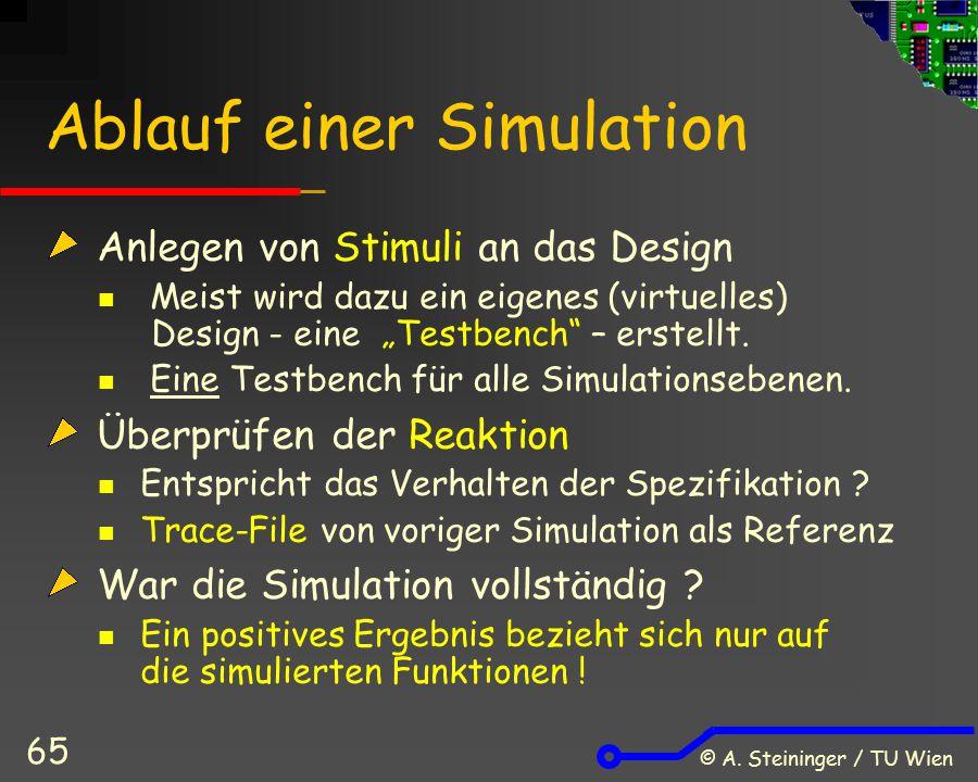 """© A. Steininger / TU Wien 65 Ablauf einer Simulation Anlegen von Stimuli an das Design Meist wird dazu ein eigenes (virtuelles) Design - eine """"Testben"""