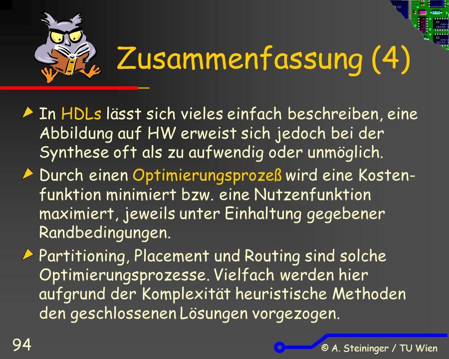 © A. Steininger / TU Wien 94 Zusammenfassung (4) In HDLs lässt sich vieles einfach beschreiben, eine Abbildung auf HW erweist sich jedoch bei der Synt
