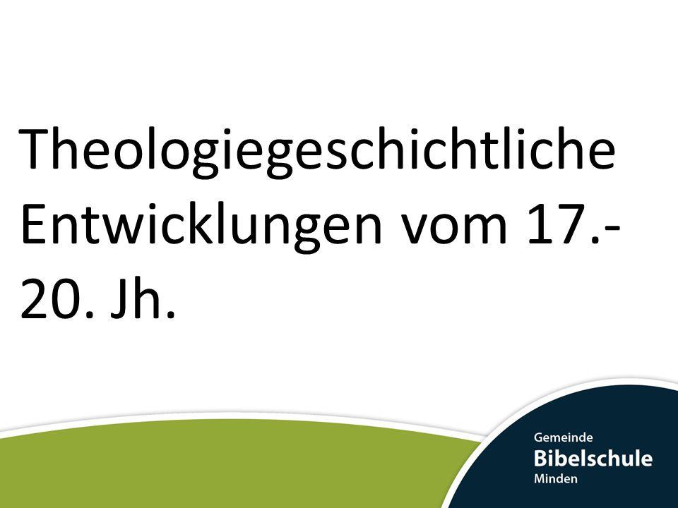 Theologiegeschichtliche Entwicklungen vom 17.- 20. Jh.