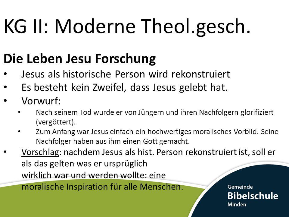 KG II: Moderne Theol.gesch. Die Leben Jesu Forschung Jesus als historische Person wird rekonstruiert Es besteht kein Zweifel, dass Jesus gelebt hat. V
