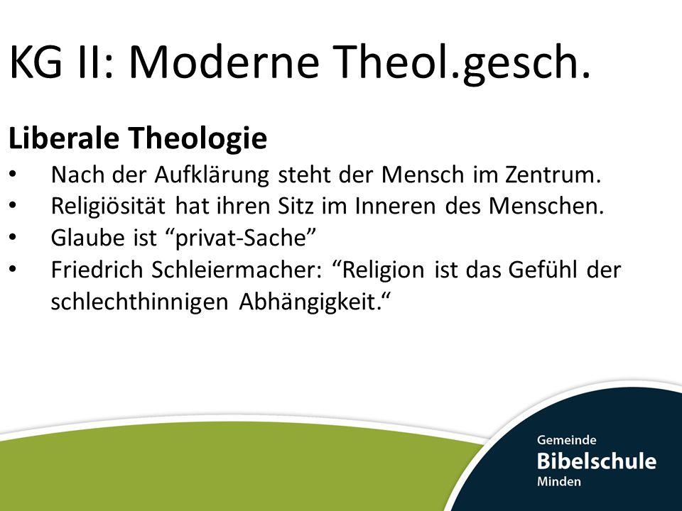 KG II: Moderne Theol.gesch. Liberale Theologie Nach der Aufklärung steht der Mensch im Zentrum. Religiösität hat ihren Sitz im Inneren des Menschen. G