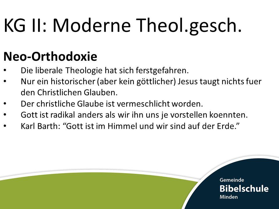 KG II: Moderne Theol.gesch. Neo-Orthodoxie Die liberale Theologie hat sich ferstgefahren. Nur ein historischer (aber kein göttlicher) Jesus taugt nich