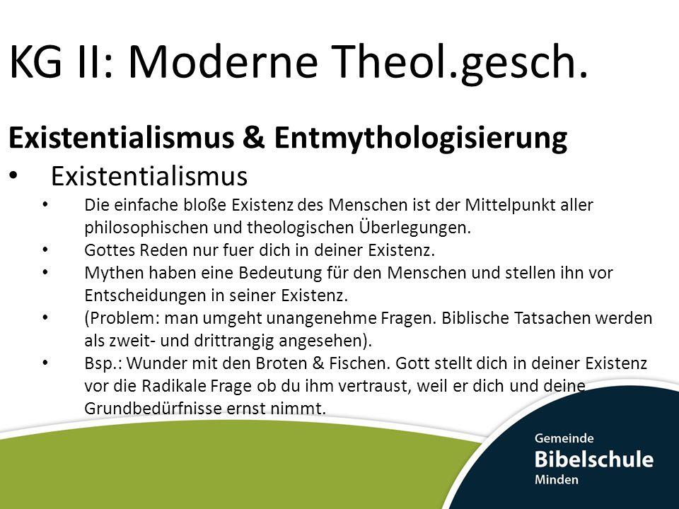 KG II: Moderne Theol.gesch. Existentialismus & Entmythologisierung Existentialismus Die einfache bloße Existenz des Menschen ist der Mittelpunkt aller