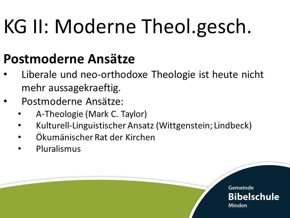 KG II: Moderne Theol.gesch. Postmoderne Ansätze Liberale und neo-orthodoxe Theologie ist heute nicht mehr aussagekraeftig. Postmoderne Ansätze: A-Theo