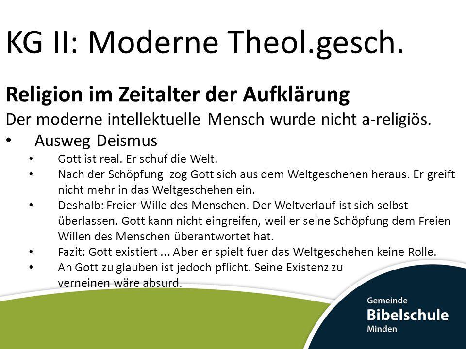KG II: Moderne Theol.gesch. Religion im Zeitalter der Aufklärung Der moderne intellektuelle Mensch wurde nicht a-religiös. Ausweg Deismus Gott ist rea