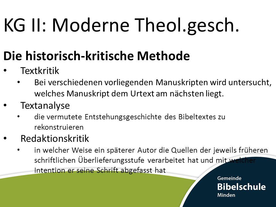 KG II: Moderne Theol.gesch. Die historisch-kritische Methode Textkritik Bei verschiedenen vorliegenden Manuskripten wird untersucht, welches Manuskrip