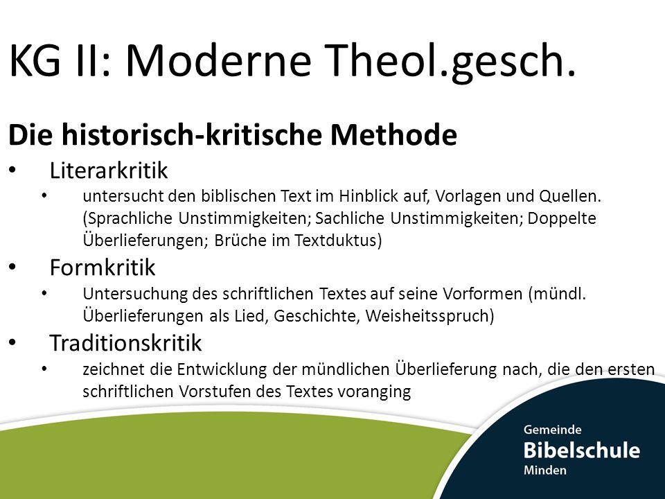 KG II: Moderne Theol.gesch. Die historisch-kritische Methode Literarkritik untersucht den biblischen Text im Hinblick auf, Vorlagen und Quellen. (Spra