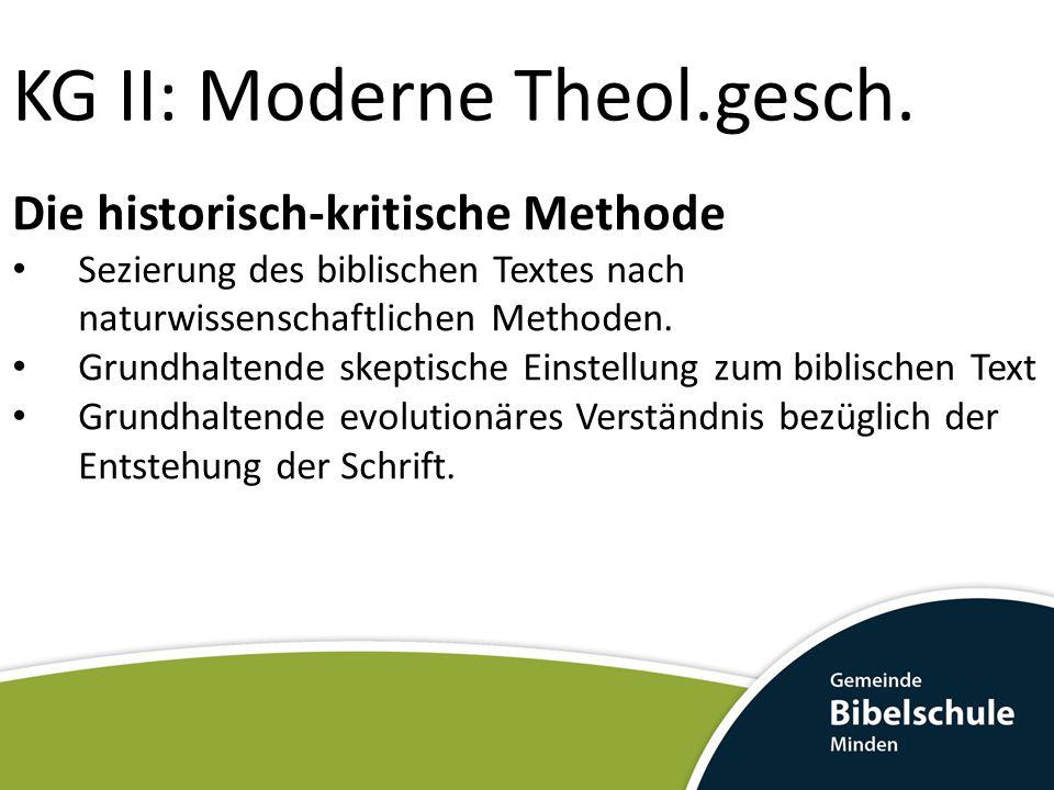 KG II: Moderne Theol.gesch. Die historisch-kritische Methode Sezierung des biblischen Textes nach naturwissenschaftlichen Methoden. Grundhaltende skep