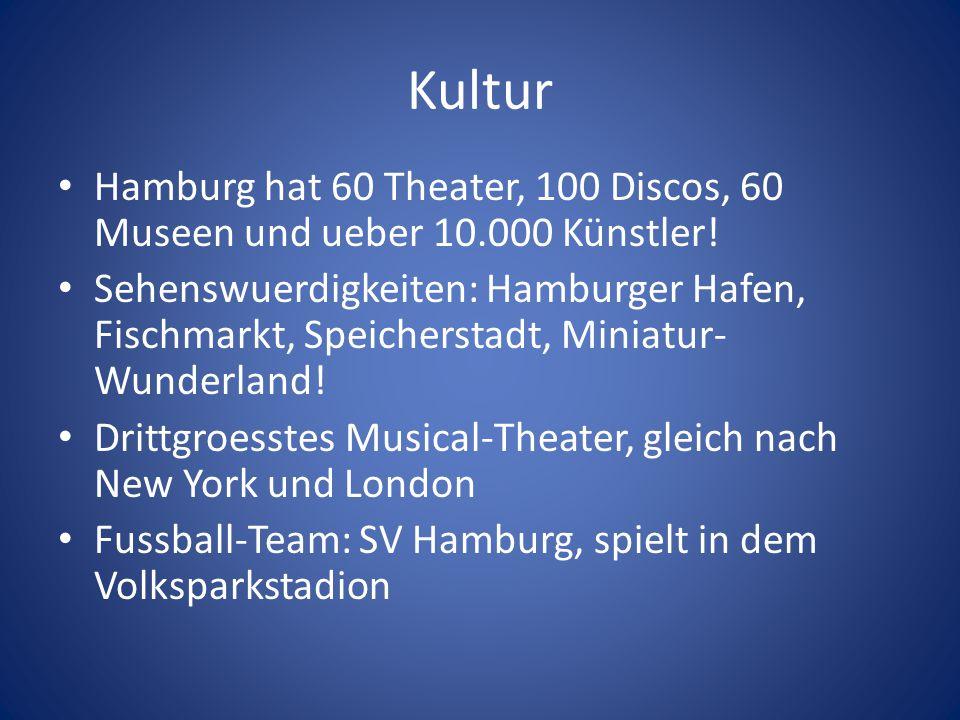 Kultur Hamburg hat 60 Theater, 100 Discos, 60 Museen und ueber 10.000 Künstler! Sehenswuerdigkeiten: Hamburger Hafen, Fischmarkt, Speicherstadt, Minia