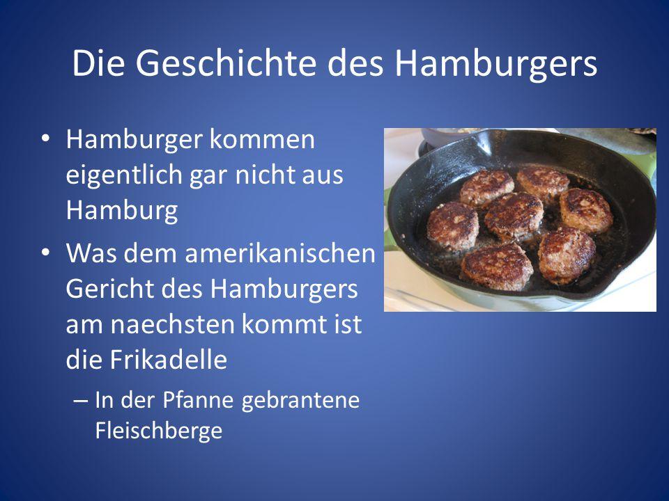Die Geschichte des Hamburgers Hamburger kommen eigentlich gar nicht aus Hamburg Was dem amerikanischen Gericht des Hamburgers am naechsten kommt ist d