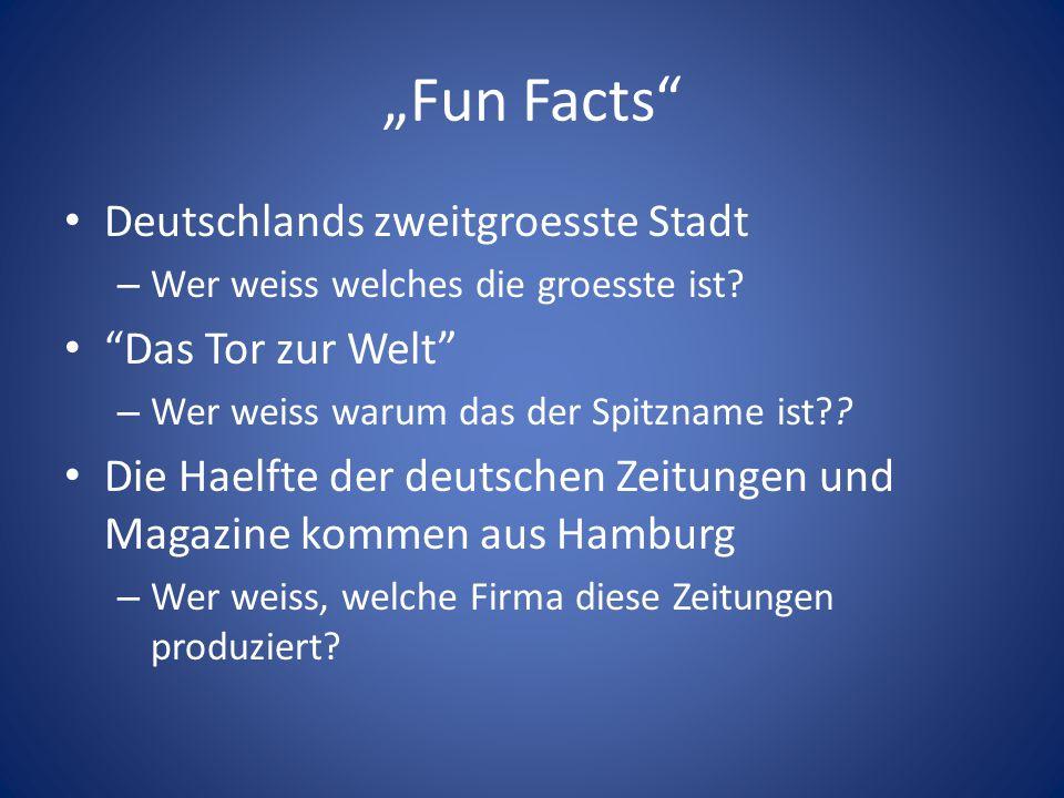 """""""Fun Facts"""" Deutschlands zweitgroesste Stadt – Wer weiss welches die groesste ist? """"Das Tor zur Welt"""" – Wer weiss warum das der Spitzname ist?? Die Ha"""
