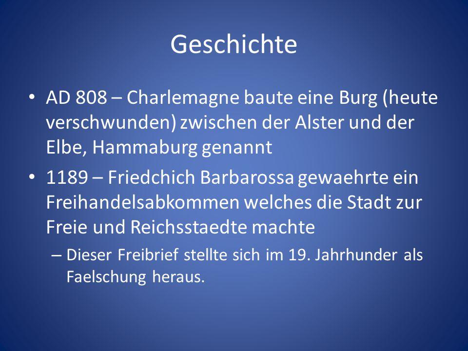 Geschichte AD 808 – Charlemagne baute eine Burg (heute verschwunden) zwischen der Alster und der Elbe, Hammaburg genannt 1189 – Friedchich Barbarossa