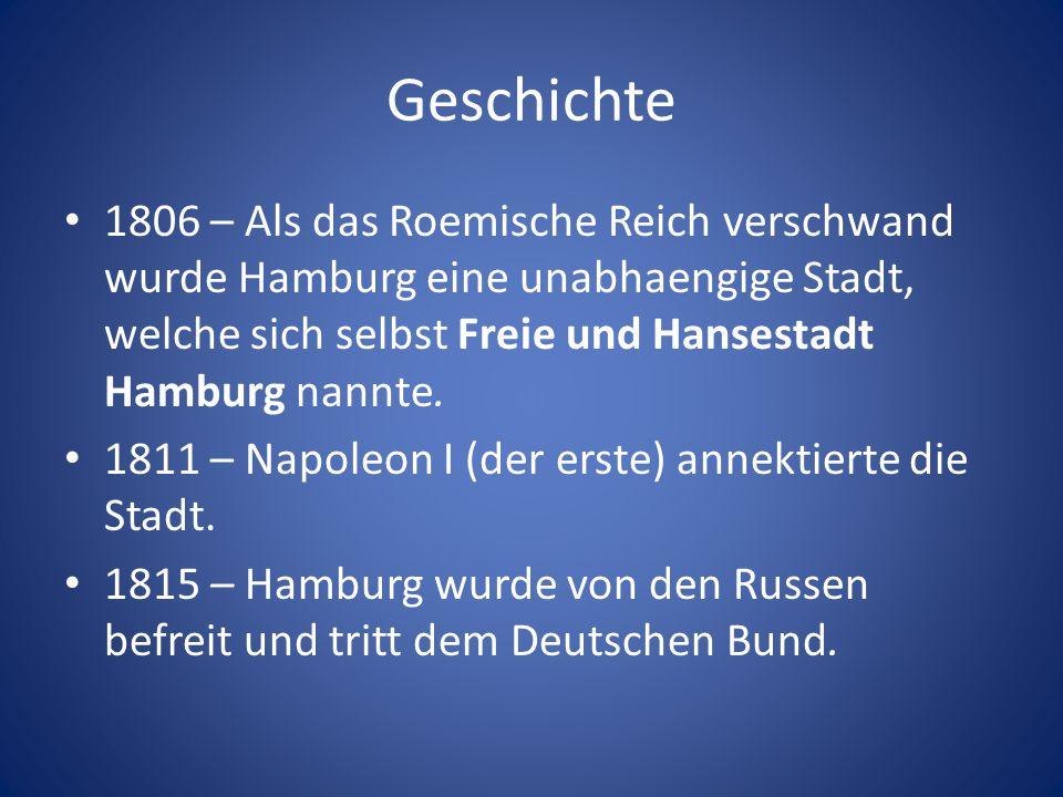 Geschichte 1806 – Als das Roemische Reich verschwand wurde Hamburg eine unabhaengige Stadt, welche sich selbst Freie und Hansestadt Hamburg nannte. 18