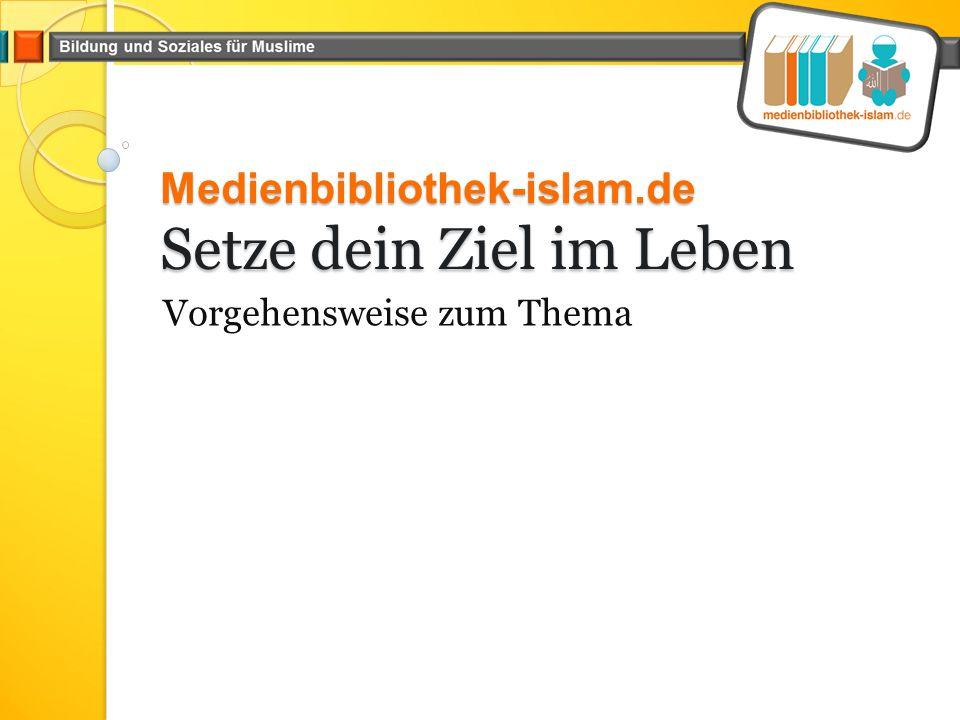 Medienbibliothek-islam.de Setze dein Ziel im Leben Vorgehensweise zum Thema