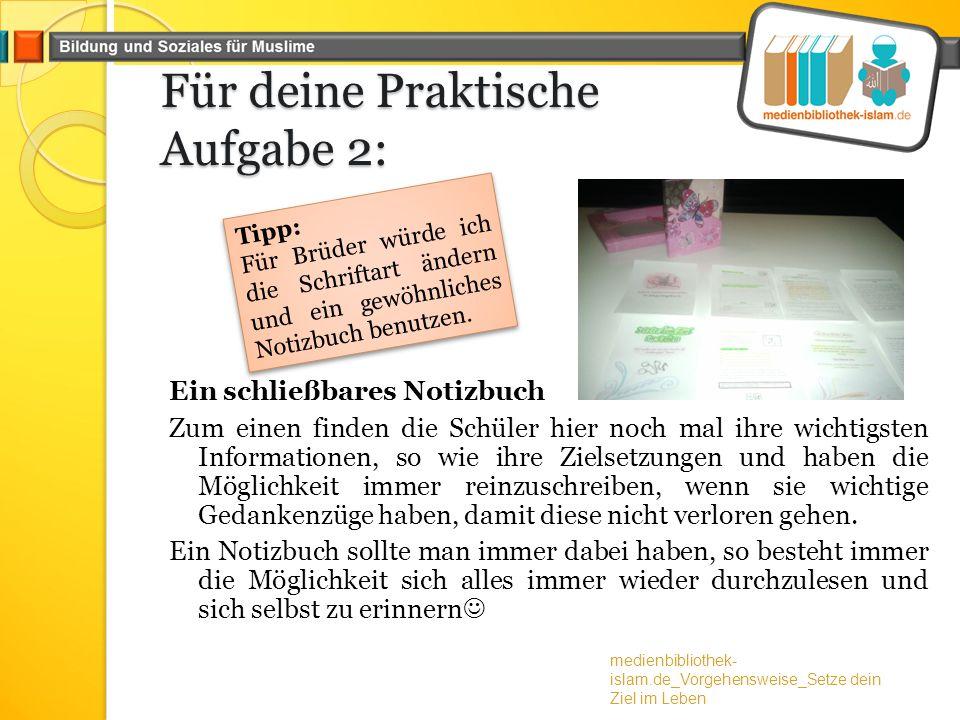 Für deine Praktische Aufgabe 2: Ein schließbares Notizbuch Zum einen finden die Schüler hier noch mal ihre wichtigsten Informationen, so wie ihre Ziel