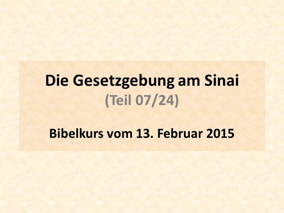 Die Gesetzgebung am Sinai (Teil 07/24) Bibelkurs vom 13. Februar 2015